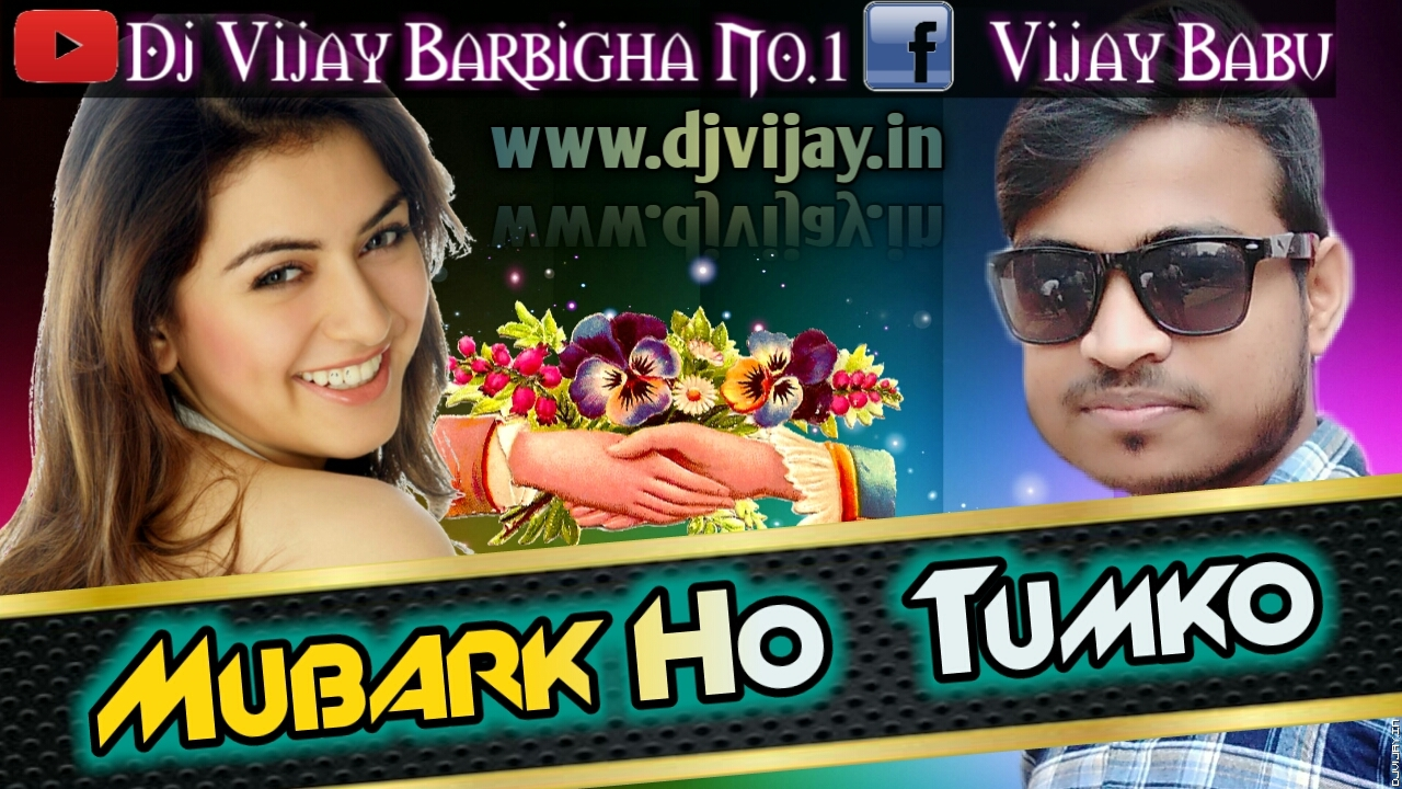 Mubark Ho Tumko Ye Shaadi Tumhari Wedding Song Witn Dailogue Mix Dj vijay.mp3